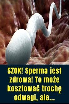 SZOK! Sperma jest zdrowa! T...