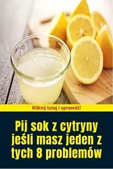 Pij sok z cytryny jeśli masz jeden z tych 8 problemów