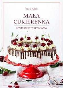 """E-BOOK Mała Cukierenka """"Wyjątkowe Torty i Ciasta"""" - Bardzo polecam!"""