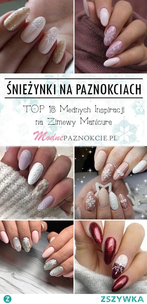 Śnieżynki na Paznokciach – TOP 18 Modnych Inspiracji na Zimowy Manicure