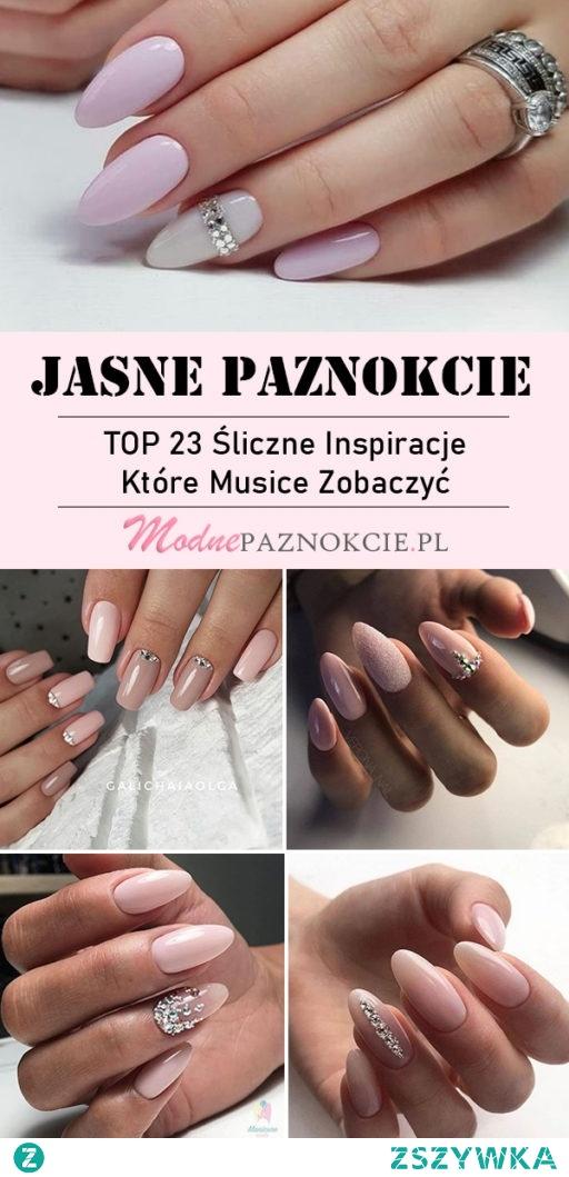TOP 23 Śliczne Inspiracje na Jasne Paznokcie