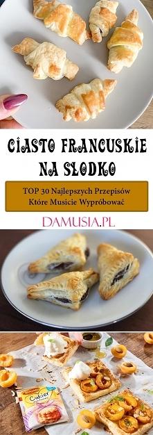 Ciasto Francuskie na Słodko – TOP 30 Najlepszych Przepisów Które Musicie Wypróbować