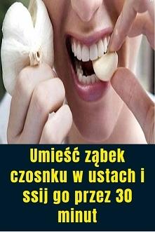 Umieść ząbek czosnku w usta...