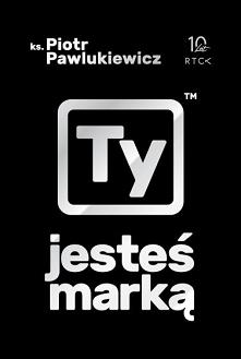 """Książka """"Ty jesteś marką"""" - ks. Piotr Pawlukiewicz Ludzie popełniają wciąż ten sam błąd… szukają w pierwszej kolejności tego, co potrzebuje świat, zapominając o samych..."""