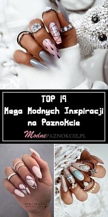 TOP 19 Mega Modnych Inspiracji na Paznokcie Które Są Na Topie w Tym Roku!
