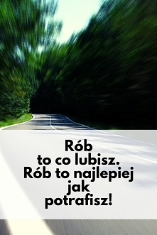 Rób to co lubisz! Rób to na...
