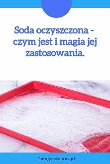 Soda oczyszczona - czym jest i magia jej zastosowania.