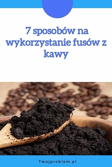 7 sposobów na wykorzystanie fusów z kawy