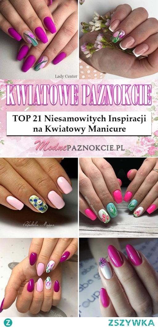Modne Paznokcie w Kwiaty – TOP 21 Niesamowitych Inspiracji na Kwiatowy Manicure