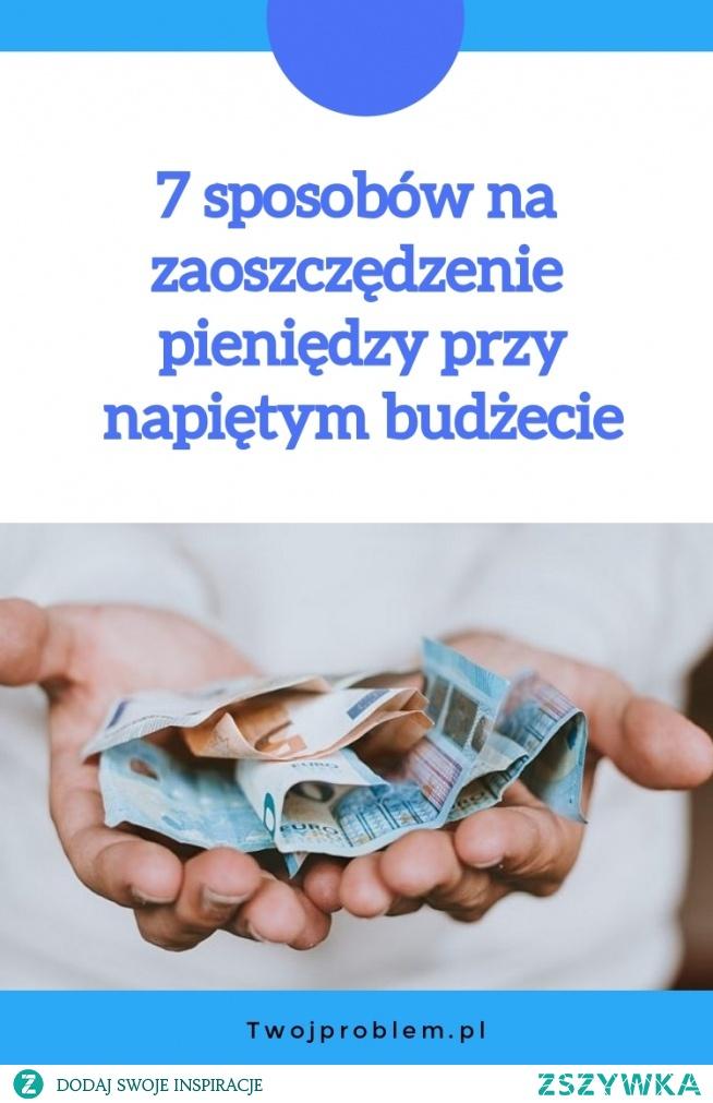 7 sposobów na zaoszczędzenie pieniędzy przy napiętym budżecie