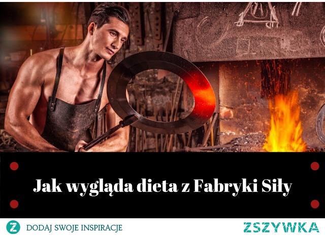Jak wygląda dieta z Fabryki Siły - kliknij w zdjęcie