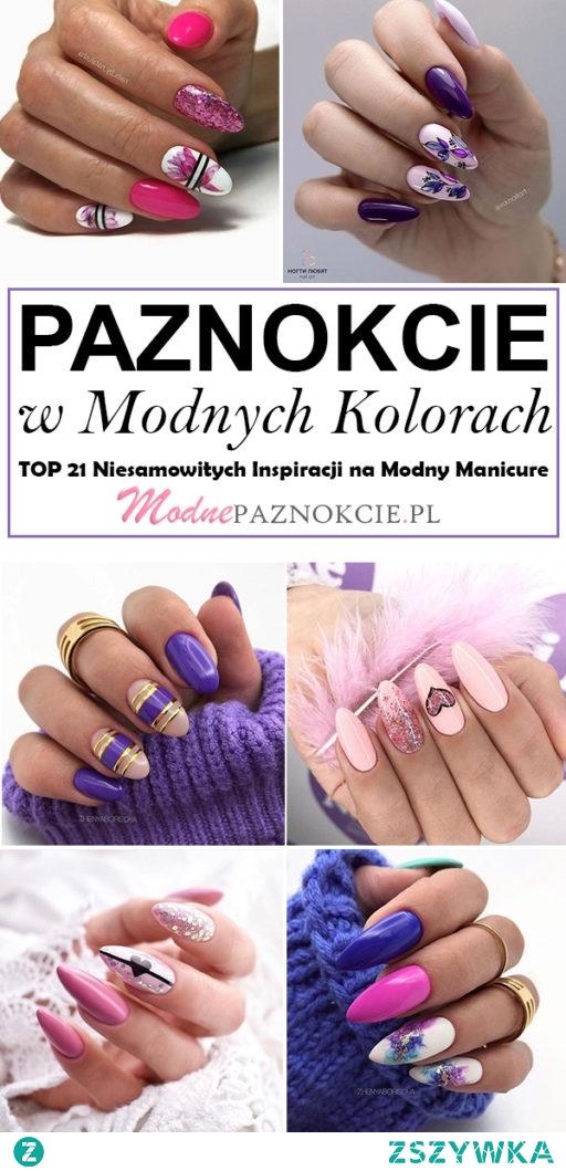 Paznokcie na Modnych Kolorach – TOP 21 Niesamowitych Inspiracji na Modny Manicure