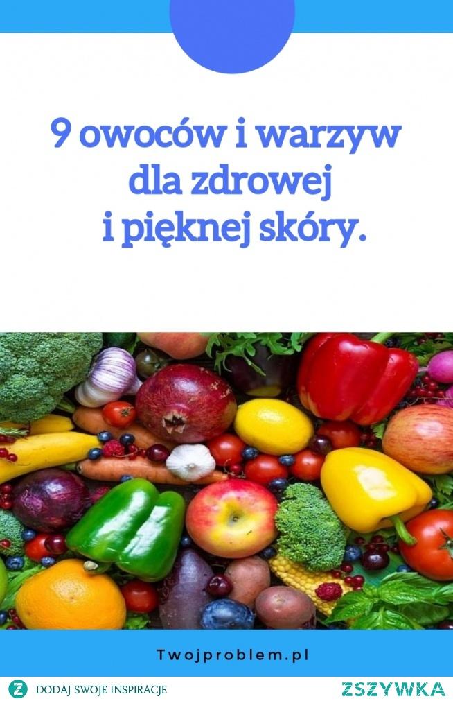 9 owoców i warzyw dla zdrowej i pięknej skóry.