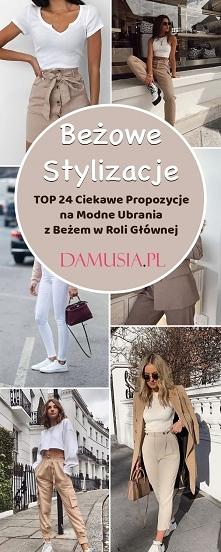 Beżowe Stylizacje – TOP 24 Ciekawe Propozycje na Modne Ubrania z Beżem w Roli Główne