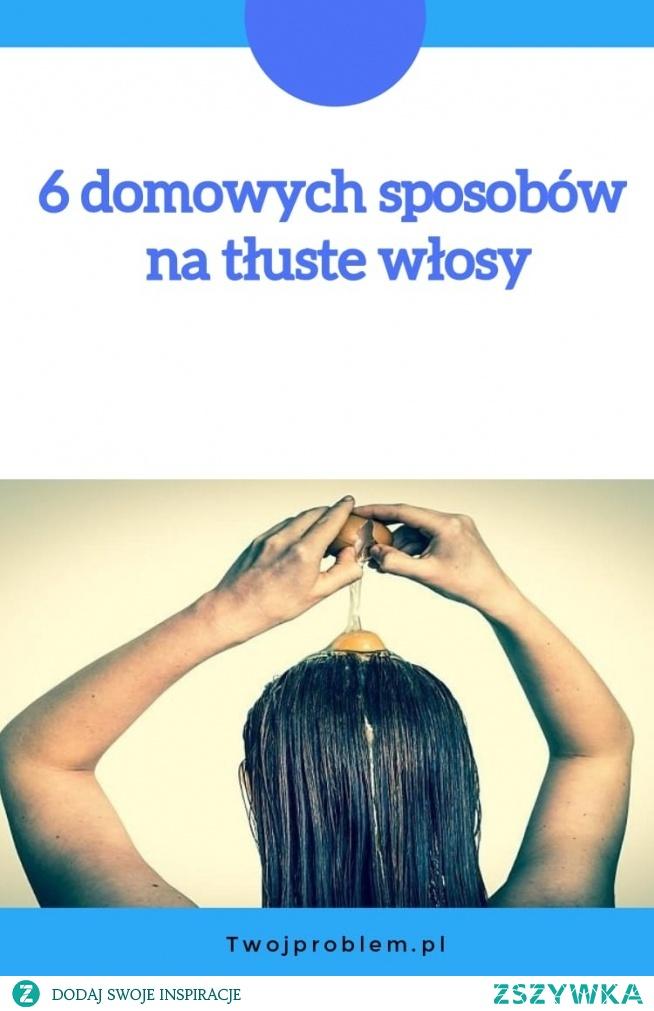 6 domowych sposobów na tłuste włosy