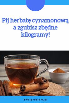 Pij herbatę cynamonową a zg...