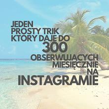 Jeden Prosty Trik Który Daje Do 300 Obserwujących Miesięcznie Na Instagramie!...