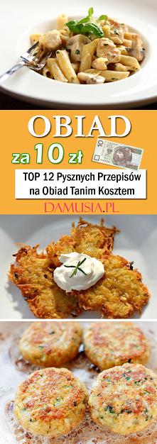 Obiad za 10 zł – TOP 12 Pysznych Przepisów na Obiad Tanim Kosztem