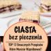 Ciasta Bez Pieczenia – TOP 13 Smacznych Przepisów Które Musicie Wypróbować!