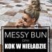 Messy Bun – Czyli 18 Inspiracji na Kok w Nieładzie!