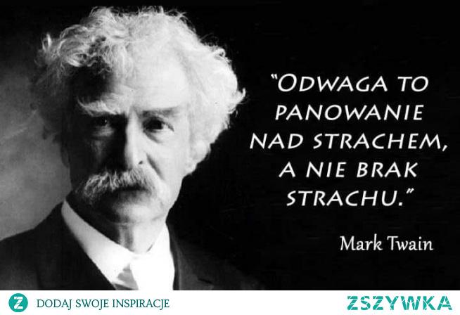 Odwaga to panowanie nad strachem, a nie brak strachu / Mark Twain    mojecytatki .pl/14202-odwaga_to_panowanie_nad_strachem_.html    #twain #odwaga #strach #mem #memes #cytaty