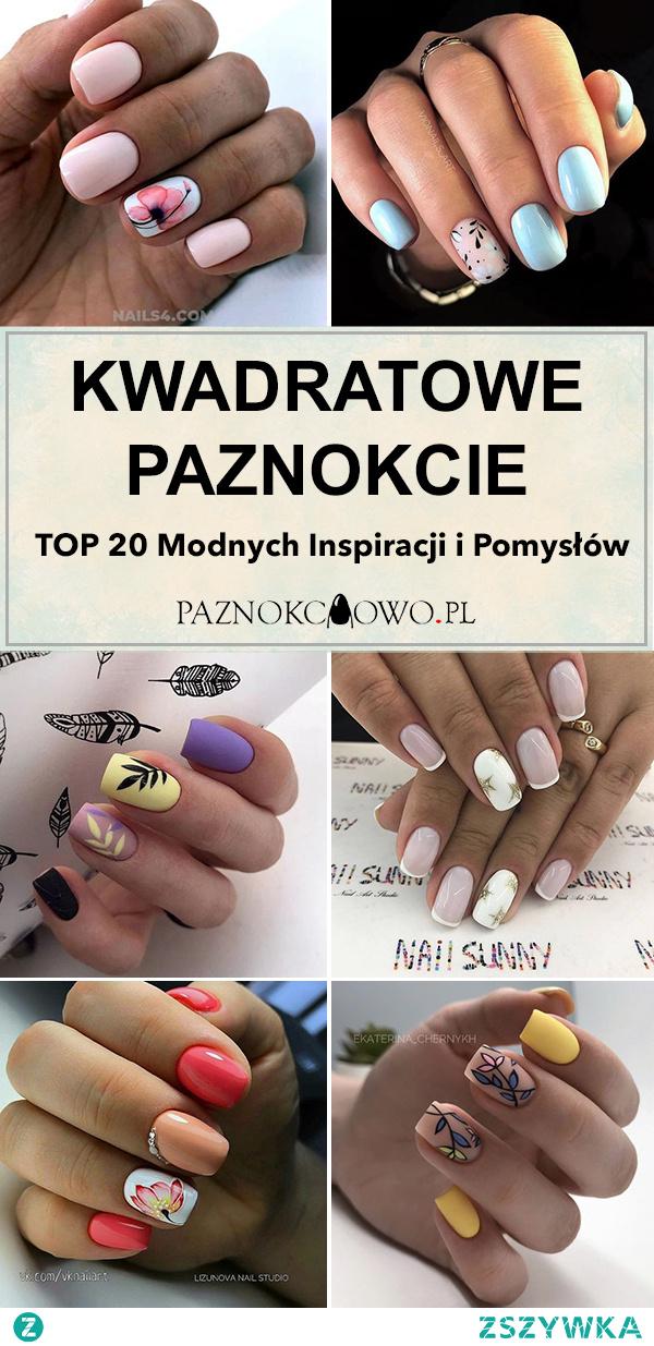 TOP 20 Modnych Inspiracji i Pomysłów na Kwadratowe Paznokcie