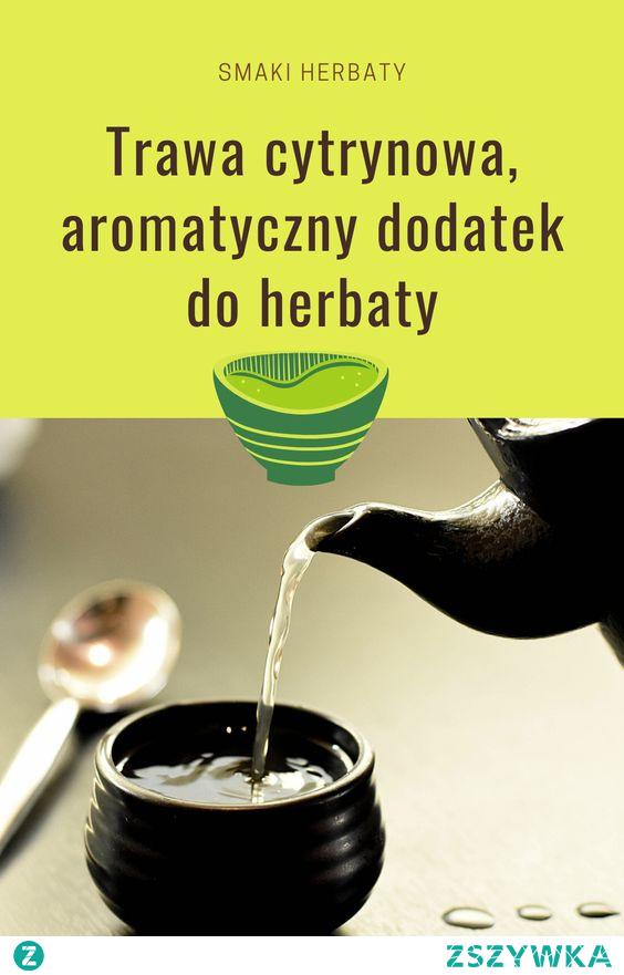 Trawa cytrynowa, aromatyczny dodatek do herbaty