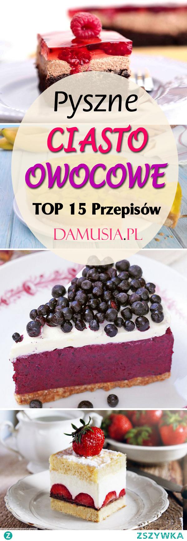 Pyszne Ciasto Owocowe: TOP 15 Najlepszych Przepisów
