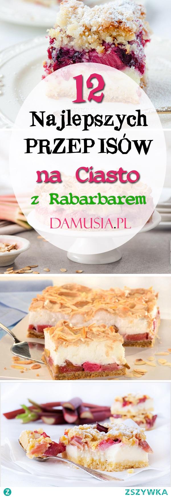 12 Najlepszych Przepisów na Ciasto z Rabarbarem