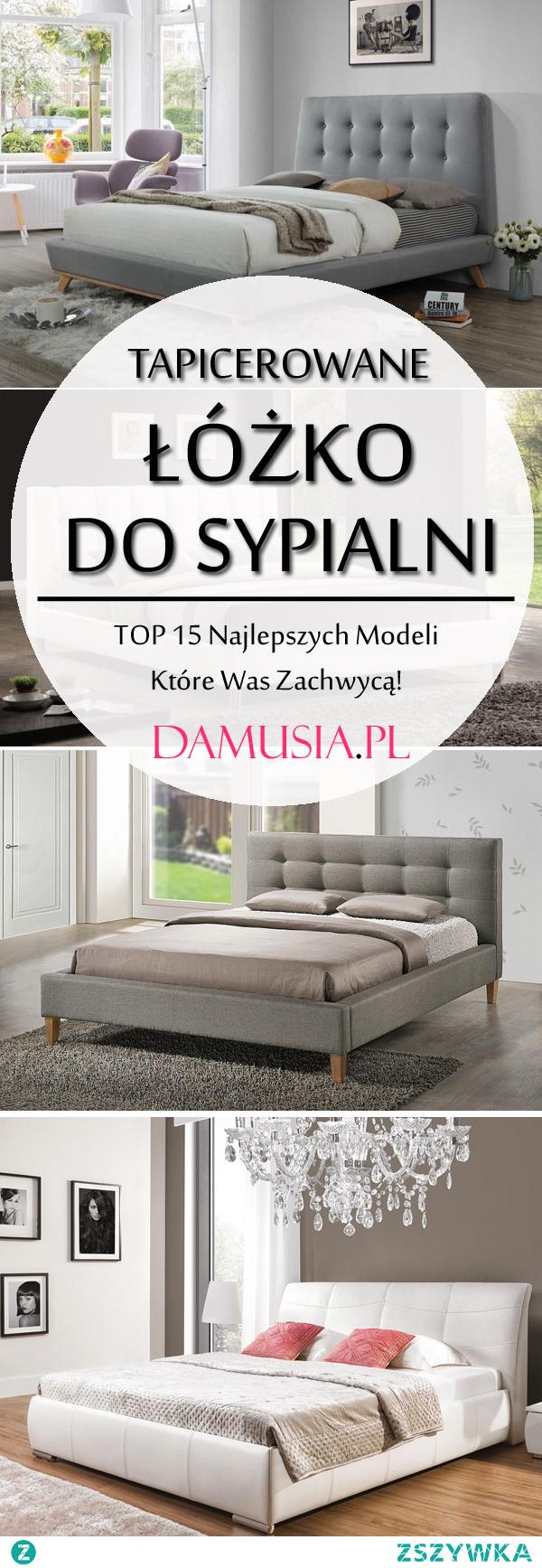 Tapicerowane Łóżko do Sypialni: TOP 15 Najlepszych Modeli Które Was Zachwycą!