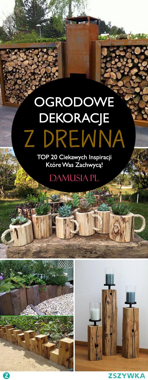 Ogrodowe Dekoracje z Drewna – TOP 20 Ciekawych Inspiracji Które Was Zachwycą!