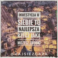 Inwestycja w Siebie to najlepsza rzecz jaką możesz zrobić! _  @hajsiezgadza.pl
