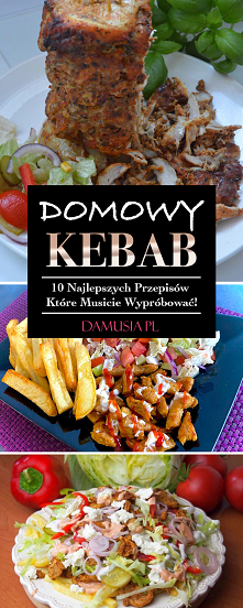 Domowy Kebab w 10-ciu Wariantach – Najlepsze Przepisy Które Musicie Wypróbować! #kebab #pychotka