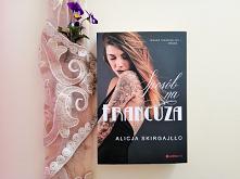 """""""Sposób na Francuza"""" - Alicja Skirgajłło  Ognista bohaterka, dowcipna fabuła i zaskakująca miłość."""