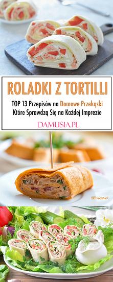 Roladki z Tortilli – TOP 13 Przepisów na Domowe Przekąski Które Sprawdzą Się na Każdej Imprezie