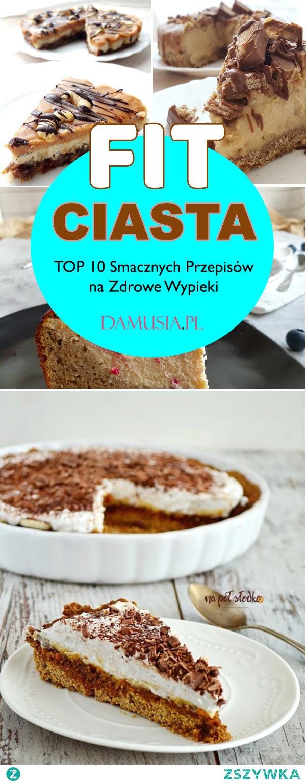 Domowe FIT Ciasta – TOP 10 Smacznych Przepisów na Smaczne i Zdrowe Wypieki