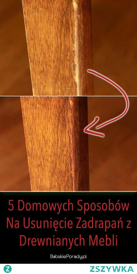 5 Domowych Sposobów Na Usunięcie Zadrapań z Drewnianych Mebli