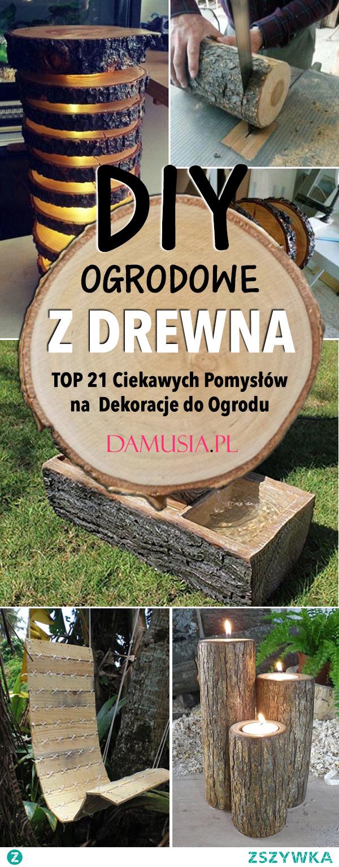DIY Ogrodowe z Drewna – TOP 21 Ciekawych Pomysłów na Drewniane Dekoracje do Ogrodu