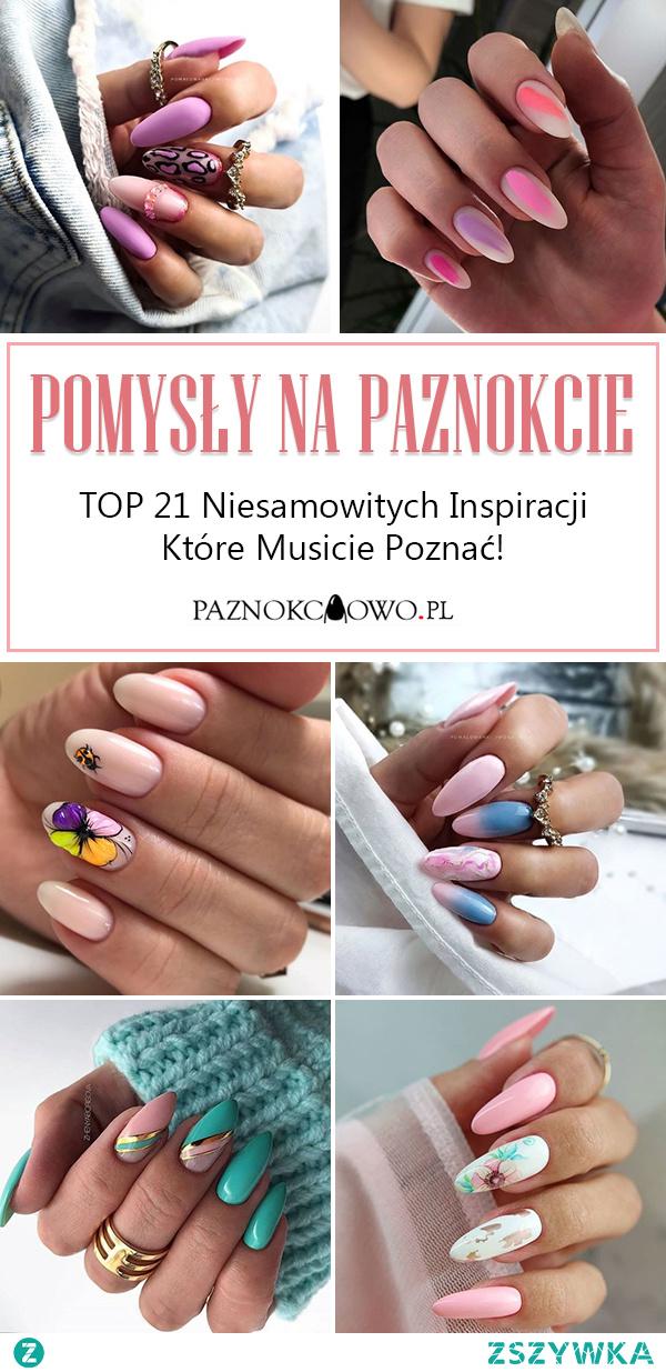 Pomysły na Paznokcie – TOP 21 Niesamowitych Inspiracji Które Musicie Poznać!
