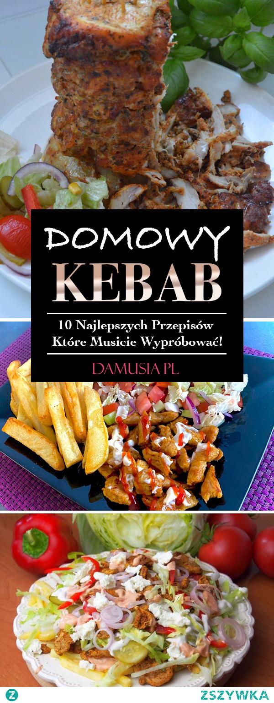 Domowy Kebab w 10-ciu Wariantach – Najlepsze Przepisy Które Musicie Wypróbować!