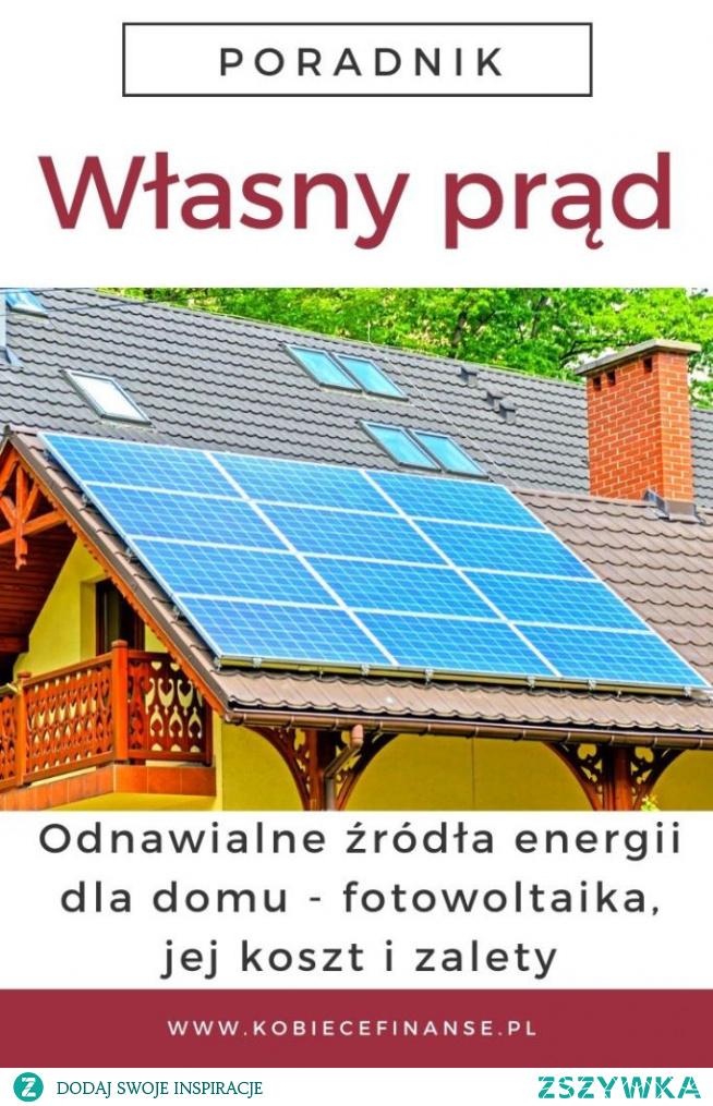 Fotowoltaika - co warto wiedzieć: jakie są wady i zalety energii elektrycznej wytwarzanej przez panele słoneczne, jakie są koszty montażu i utrzymania instalacji fotowoltaicznej w domu i czy w ogóle to rozwiązanie się opłaca?