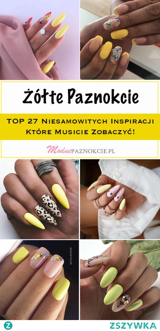TOP 27 Niesamowitych Inspiracji na Żółte Paznokcie