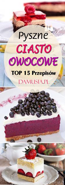 Pyszne Ciasto Owocowe: TOP ...