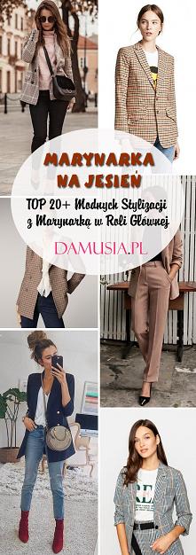 Marynarka na Jesień: TOP 20+ Modnych Stylizacji z Marynarką w Roli Głównej