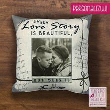 """Romantyczna poduszka ze zdjęciem """"Every love story is beautiful, but ours is my favorite"""""""