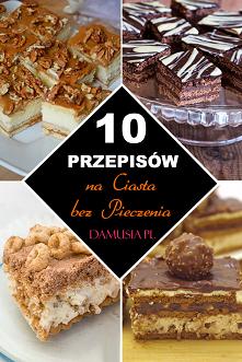 10 Najlepszych Przepisów na Ciasta Bez Pieczenia