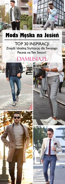 Moda Męska na Jesień – TOP 30 INSPIRACJI! Znajdź Idealną Stylizację dla Swojego Faceta na Ten Sezon!