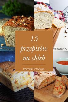 15 przepisów na chleb domow...