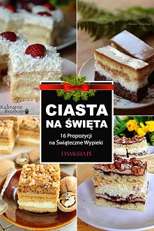Ciasta na Święta – TOP 16 Propozycji na Świąteczne Wypieki