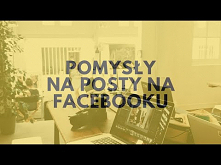 Pomysły Na Posty Na Facebooku...